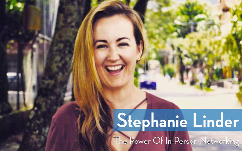 Stephanie Linder - The Power of In-Person Networking